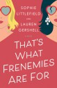 That's What Frenemies Are For - Sophie Littlefield, Lauren Gershell