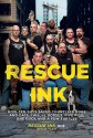 Rescue Ink: How Ten Guys Saved Countless Dogs and Cats, Twelve Horses, Five Pigs, One Duck,and a Few Turtles - Denise Flaim
