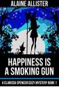 Happiness is a Smoking Gun - Alaine Allister