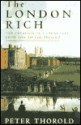 The London Rich: The Creation of a Great City, from 1666 to the Present - Peter Thorold