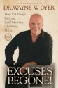 Excuses Begone! How to Change Lifelong, Self-Defeating Thinking Habits - Wayne W. Dyer