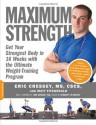 Maximum Strength: Get Your Strongest Body in 16 Weeks with the Ultimate Weight-Training Program - M.A. Eric Cressey CSCS CSCS, Matt Fitzgerald