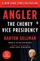 Angler: The Cheney Vice Presidency - Barton Gellman