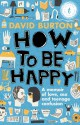 How to Be Happy: A Memoir of Love, Sex and Teenage Confusion - David Burton