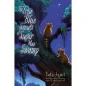 The True Blue Scouts of Sugar Man Swamp - Kathi Appelt, Jennifer Bricking