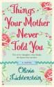Things Your Mother Never Told You. Olivia Lichtenstein - Olivia Lichtenstein