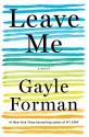 Leave Me: A Novel - Gayle Forman