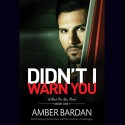 Didn't I Warn You (Bad for You series, Book 1) (Bad for You Novels) - Amber Bardan