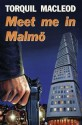 Meet Me in Malmo (Inspector Anita Sundstrom #1) - Torquil MacLeod