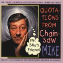 Mr. Silly's Friend: Quotations from Chainsaw Mike - Lloyd Mackey