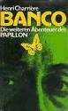 Banco Die Weiteren Abenteuer Des Papillo - Henri Charriere