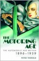 The Motoring Age: The Automobile and Britain 1896-1939 - Peter Thorold