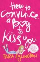 How to Convince a Boy to Kiss You: Further Dating Advice from Aurora Skye - Tara Eglington
