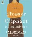 Eleanor Oliphant Is Completely Fine: A Novel - Gail Honeyman, Cathleen McCarron