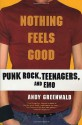 Nothing Feels Good: Punk Rock, Teenagers, and Emo - Andy Greenwald