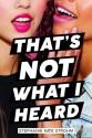 That's Not What I Heard - Stephanie Kate Strohm