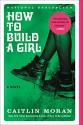 How to Build a Girl: A Novel (P.S. (Paperback)) - Caitlin Moran