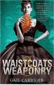 Waistcoats & Weaponry (Finishing School #3) - Gail Carriger