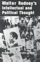 A Study of Walter Rodney's Intellectual and Political Thought - Rupert Charles Lewis