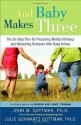 And Baby Makes Three: The Six-Step Plan for Preserving Marital Intimacy and Rekindling Romance After Baby Arrives - John Gottman Ph.D., Julie Schwartz Gottman