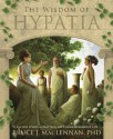 The Wisdom of Hypatia: Ancient Spiritual Practices for a More Meaningful Life - Bruce J. MacLennan