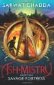 Ash Mistry and the Savage Fortress - Sarwat Chadda