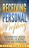 Receiving Personal Prophecy: Prophetic Keys to Unlocking Your Prophecies - Bill Vincent