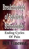 Breakthrough of Spiritual Strongholds: Ending Cycles of Payne - Bill Vincent