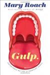 Gulp: Adventures on the Alimentary Canal - Mary Roach