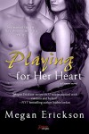 Playing For Her Heart (Entangled Brazen) (Gamers) - Megan Erickson