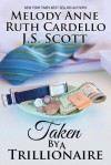 Taken by a Trillionaire - Melody Anne, Ruth Cardello, J.S. Scott