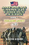 America's Galactic Foreign Legion - Book 1: Feeling Lucky - Walter Knight