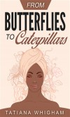 From Butterflies to Caterpillars - Tatiana Whigham