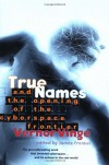True Names: and the Opening of the Cyberspace Frontier - Vernor Vinge, James Frenkel, Timothy C. May, Marvin Minsky, Mark Pesce, Richard M. Stallman