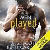 Well Played  - Elizabeth Powers, Ruth Cardello, J.S. Scott
