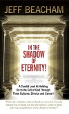 In the Shadow of Eternity: A Candid Look at Holding on to the Call of God Through Three Cultures, Divorce and Cancer! - Jeff Beacham
