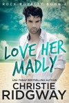 Love Her Madly (Rock Royalty Book 2) - Christie Ridgway