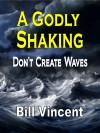 A Godly Shaking: Don't Create Waves - Bill Vincent