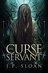 The Curse Servant (The Dark Choir Book 2) - J.P. Sloan