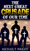 The Next Great Crusade of Our Time - Michael P. Wright