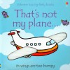 That's Not My Plane... (Usborne Touchy-Feely Board Books) - Fiona Watt, Rachel Wells