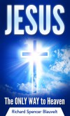 Jesus The Only Way To Heaven: Meet Jesus...the Son of God - Richard Spencer Blauvelt