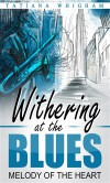 Withering at the Blues: Melody of the Heart - Tatiana Whigham