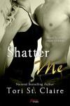 Shatter Me (Entangled Brazen) - Tori St. Claire