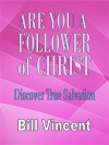 Are You a Follower of Christ: Discover True Salvation - Bill Vincent