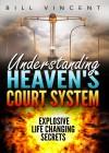 Understanding Heaven's Court System: Explosive Life Changing Secrets - Bill Vincent