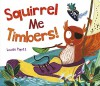 Squirrel Me Timbers (Fiction Picture Books) - Louise Pigott, Louise Pigott