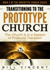 Transitioning to the Prototype Church: The Church Is in a Season of Profound of Transition - Bill Vincent