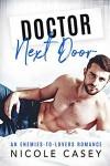 Doctor Next Door: An Enemies-to-Lovers Romance (Temptation Next Door Book 2) - Nicole Casey