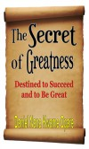 The Secret of Greatness: Destined to Succeed and to Be Great - Daniel Opare